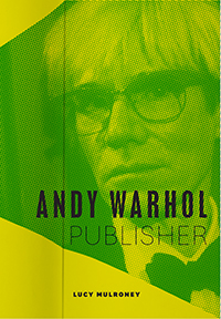 Andy Warhol, Publisher. Lucy Mulroney