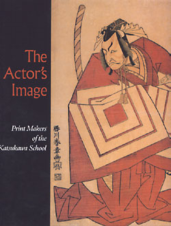 The Actor's Image: Print Makers of the Katsukawa School. Timothy T. Clark