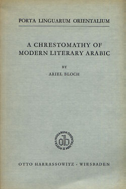 A Chrestomathy of Modern Literary Arabic. Ariel Bloch