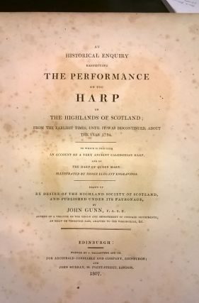 An Historical Enquiry respecting the performance on the Harp in the Highlands of Scotland; from the earliest times, until it was discontinued about the year 1734.