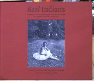 Real Indians: Portraits of Contemporary Native Americans and America's Tribal Colleges. Andrea...