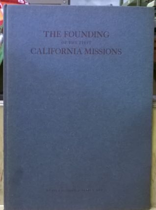 The Founding of the First California Missions. Douglas S. Watson, Francisco Palou