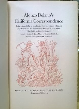 Alonzo Delano's California Correspondence: Being letters hitherto uncollected from the Ottowa (Illinois) Free Trader and the Now Orleans True Delta, 1849-1852