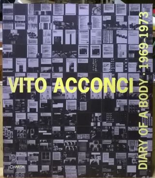 Vito Acconci: Diary of a Body - 1969 - 1973. Vito Acconci