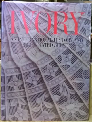 Ivory: An International History and Illustrated Survey With a Guide for Collectors. Michael Vickers