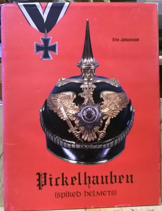 Pickelhauben (Spiked Helmets) : The Glittering Age, German Headress from the Seventeenth to the...