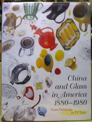 China and Glass in America 1880-1980: From Tabletop to TV Tray. Charles L. Venable