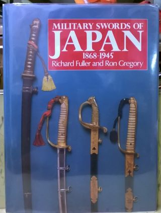 Military Swords of Japan 1868 - 1945. Richard Fuller, Ron Gregory