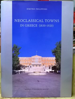 Neoclassical Towns in Greece (1830-1920). Dimitris Philippides