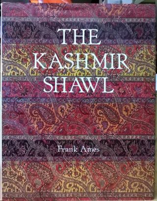 The Kashmir Shawl and its Indo-French Influence. Frank Ames