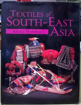 Textiles of South-East Asia. Angela Thompson
