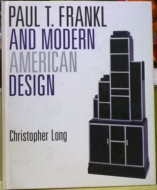 Paul T. Frankl and Modern American Design. Christopher Long