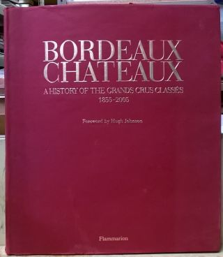 Bordeaux Chateaux: A History of the Grands Crus Classes 1855-2005. Jean-Paul Kauffmann