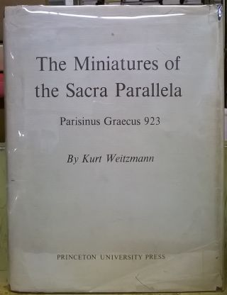 The Miniatures of the Sacra Parallela: Parisinus Graecus 923. Kurt Weitzmann