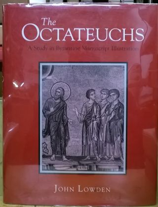 The Octateuchs: A Study in Byzantine Manuscript Illustration. John Lowden