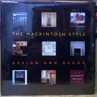 The Mackintosh Style: Design and Decor. Elizabeth Wilhide