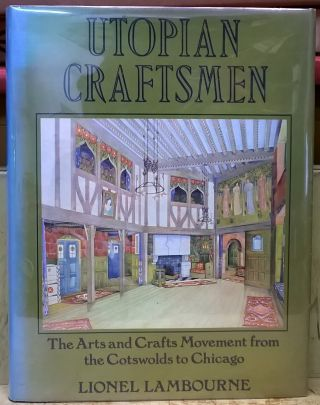 Utopian Craftsman: The Art sand Crafts Movement from the Cotswolds to Chicago. Lionel Lambourne