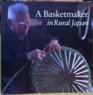 A Basketmaker in Rural Japan. Louise Allison Cort, Nakamura Kenji