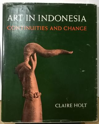 Art in Indonesia: Continuities and Change. Claire Holt