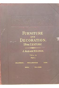 Furniture and Decoration in England During the Eighteenth Century, Vol I, , Part II. John Aldam...