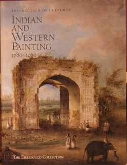Interaction of Cultures: Indian and Western Painting, 1780-1910: The Ehrenfeld Collection....