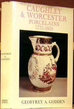 Caughley and Worcester Porcelains 1775 - 1800. Geoffrey A. Godden