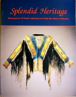 Splendid Heritage: Masterpieces of Native American Art from the Masco Collection. Jonathan Batkin