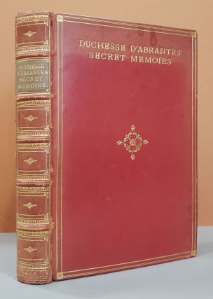 The Secret Memoirs of The Duchesse d'Abrantes 1784 - 1838. Laura Duchesse d' Abrantes, Robert...