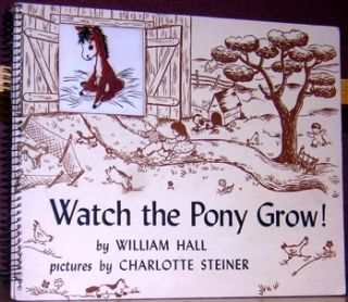 Watch the Pony Grow! William Hall, Charlotte Steiner