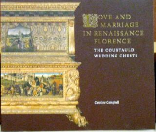 Love and Marriage in Renaissance Florence: The Courtauld Wedding Chests. Caroline Campbell