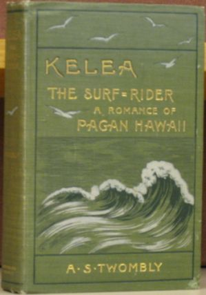 Kelea The Surf-Rider: A Romance of Pagan Hawaii. A. S. Twombly