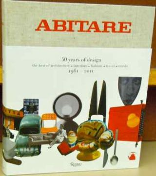 Abitare: 50 Years of Design: The Best of architecture - interiors - fashion - travel - trends....