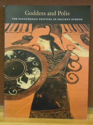 Goddess and Polis : The Panathenaic Festival in Ancient Athens. Jenifer Neils