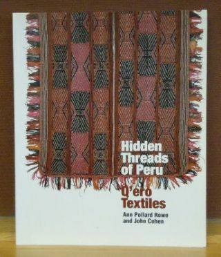 Hidden Threads of Peru : Q'ero Textiles. John Cohen Ann Pollard Rowe