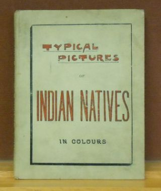 Typical Pictures of Indian Natives, being reproductions from specially prepared hand-coloured...