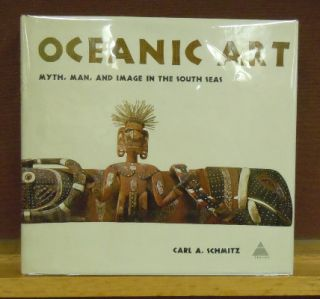 Oceanic Art : Myth, Man, and Image in the South Seas. Carl A. Schmitz