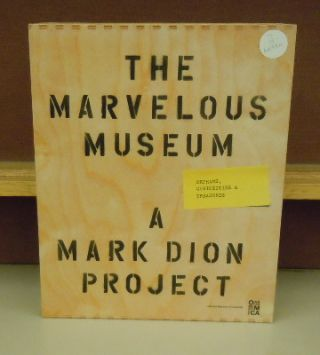 The Marvelous Museum : Orphans, Curiosities & Treasures. A Mark Dion Project