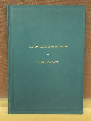 The Root Habits of Desert Plants. William Austin Cannon