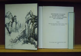 Illustrated Catalogue of Selected Works of Ancient Chinese Painting and Calligraphy, Volume I....