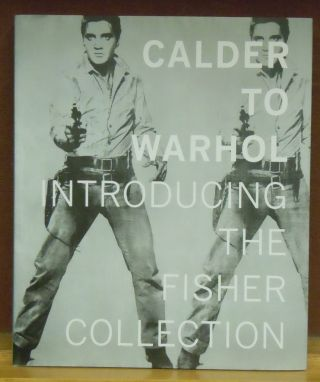 Calder to Warhol : Introducing the Fisher Collection. Gary Garrels