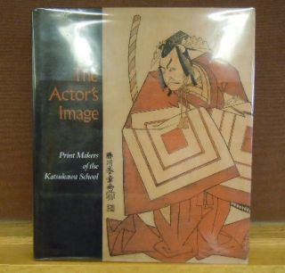 The Actor's Image : Print Makers of the Katsukawa School. Timothy T. Clark
