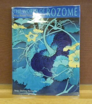 The World of Rozome : Wax-Resist Textiles of Japan. Betsy Sterling Benjamin