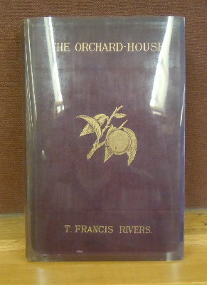 The Orchard-House (Of Thomas Rivers) or, The Cultivation of Fruit-Trees Under Glass. T. Francis...