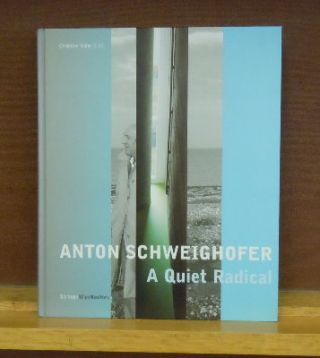 Anton Schweighofer, A Quiet Radical : Buildings, Projects, Concepts. Christian Kuhn