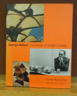 George Nelson : The Design of Modern Design. Stanely Abercrombie