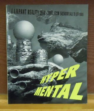 Hyper Mental : Rampant Reality 1950-2000, From Salvador Dali to Jeff Koons. Bice Curiger
