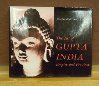 The Art of Gupta India, Emprie and Prvince. Joanna Gottrried Williams