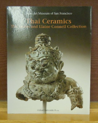 Thai Ceramics : The James and Elaine Connell Collection, Asian Art Museum of San Francisco. John Guy