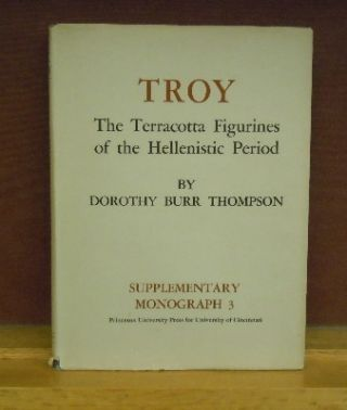 Troy : The Terracotta Figurines of the Hellenistic Period. Dorothy Burr Thompson