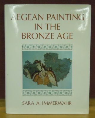 Aegean Painting in the Bronze Age. Sara A. Immerwahr